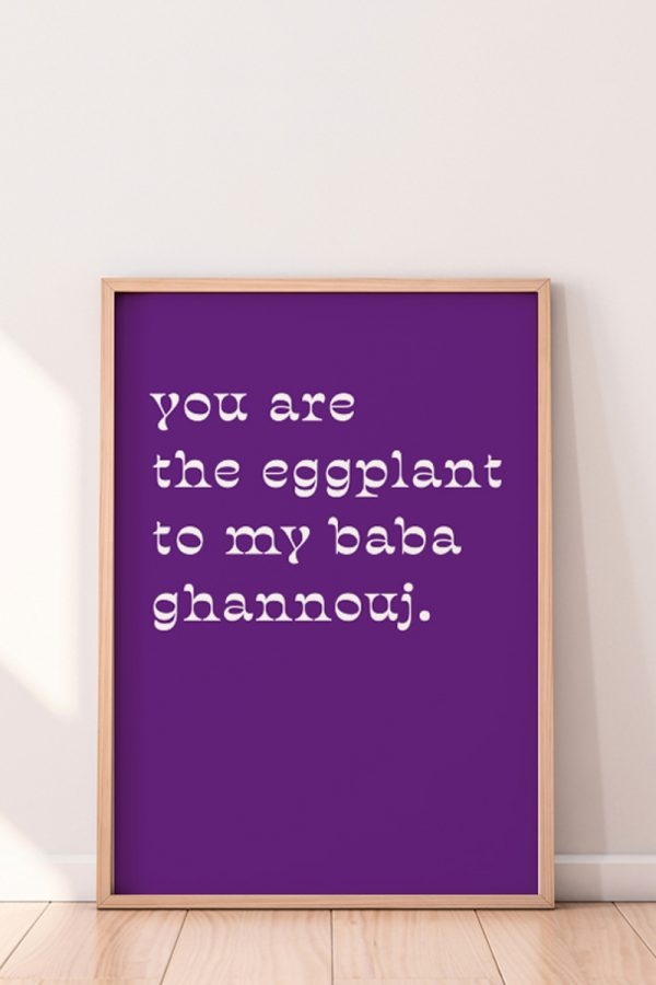 You Are The Eggplant Print