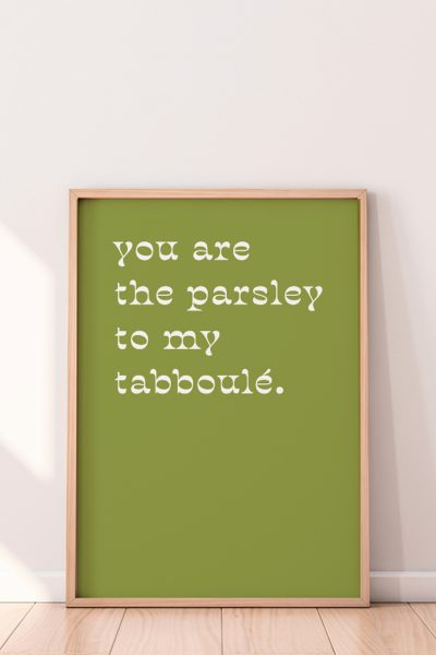 You Are The Parsley Print